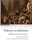 Violences et institutions, Réguler, innover ou résister ?