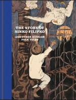 THE STORY OF SINKO-FILIPKO AND OTHER RUSSIAN FOLK TALES /ANGLAIS