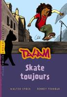Talam, Skate toujours, 3
