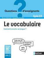 Le vocabulaire, comment enrichir sa langue ? Classes de primaire, Cycles 2 et 3