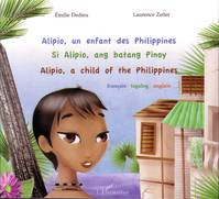 Alipio, un enfant des Philippines, Si Alipio, ang batang Pinoy / Alipio, a child of the Philippines - français - tagalog - anglais