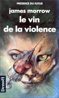 Le vin de la violence - James MORROW