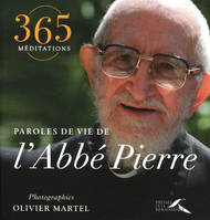 Paroles de vie de l'abbé Pierre / 365 méditations, paroles de vie de l'abbé Pierre