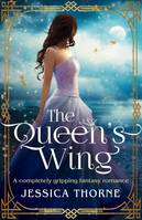 The Queen's Wing, A completely gripping fantasy romance