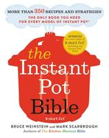 The Instant Pot Bible, More than 350 Recipes and Strategies: The Only Book You Need for Every