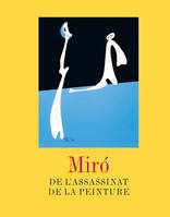 Miró. De l'assassinat de la peinture