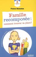 FAMILLE RECOMPOSEE : COMMENT TROUVER SA, comment trouver sa place ?