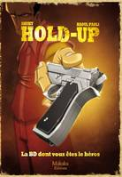HOLD-UP - LA BD DONT VOUS ETES LE HEROS