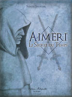 Aimeri et le secret du temps - Tome 1