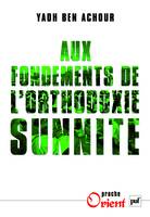 AUX FONDEMENTS DE L'ORTHODOXIE SUNNITE