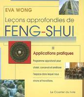 Leçons approfondies de feng-shui, [II], Applications pratiques, LECONS APPROFONDIES DE FENG SHUI T2 APPLICATIONS PRATIQUES