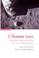 L'Homme trace, Perspectives anthropologiques des traces contemporaines
