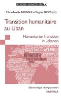 TRANSITION HUMANITAIRE AU LIBAN. HUMANITARIAN TRANSITION IN LEBANON
