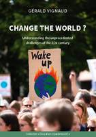Change the world ?: Understanding the unprecedented challenges of the 21st century