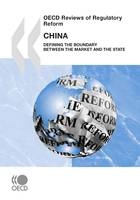 OECD Reviews of Regulatory Reform: China 2009, Defining the Boundary between the Market and the State