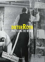 Dieter Roth - Processing the World, [exposition, Rennes, FRAC Bretagne, 14 décembre 2013-9 mars 2014]