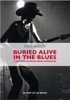 Buried alive in the blues / une histoire du blues rock américain