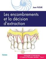 Orthopédie et orthodontie à l'usage du chirurgien-dentiste, 2, Les encombrements et la décision d'extraction, ORTHOPÉDIE ET ORTHODONTIE À L'USAGE DU CHIRURGIEN-DENTISTE - Volume 2