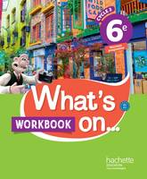 What's on... 6e, cycle 3 / workbook, cahier, cahier d'exercices, cahier d'activités, TP