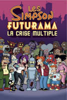 SIMPSON / FUTURAMA : LA CRISE MULTIPLE (SOUS COFFRET) (LES), la crise multiple