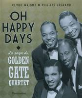 Oh happy days, 75 ans de gospel et negro spiritual, la saga du Golden gate quartet