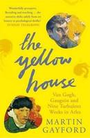 The Yellow House : Van Gogh Gauguin and Nine Turbulent Weeks in Arles /anglais