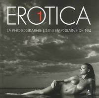 Erotica I - La photographie contemporaine de nu