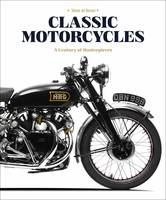 CLASSIC MOTORCYCLES A CENTURY OF MASTERPIECES /ANGLAIS