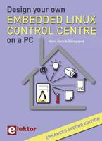 DESIGN YOUR OWN EMBEDDED LINUX CONTROL CENTRE ON A PC - ENHANCED SECOND EDITION.