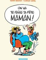 On va te faire ta fête, maman! - Tome 1 - On va te faire ta fête, maman !