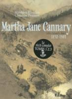 Martha Jane Cannary I, II, III, La vie aventureuse de celle que l'on nommait Calamity Jane