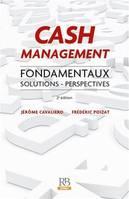 Cash Management : Fondamentaux. Solutions - Perspectives, 2e édition