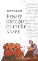 PENSEE GRECQUE, CULTURE ARABE - LE MOUVEMENT DE TRADUCTION GRECO-ARABE A BAGDAD ET LA SOCIETE ABBASS, le mouvement de traduction gréco-arabe à Bagdad et la société abbasside primitive, IIe-IVe/VIIIe-Xe siècles