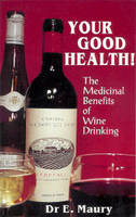 Your Good Health ! The Medicinal Benefits of Wine Drinking