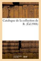 Catalogue de la collection de B.