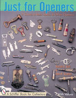 Just for Openers: A Price Guide to Beer, Soda and Other Openers (Anglais), A Schiffer Book for Collectors with values