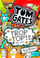 Tome 4, Tom Gates - Tome 4 - Trop top ! (pas vrai ?) (Tom Gates)