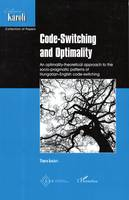 Code-Switching and Optimality, An optimality-theoretical approach to the socio-pragmatic patterns of Hungarian-English code-switching