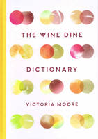 The Wine Dine Dictionary (Anglais), Good Food and Good Wine: An A-Z of Suggestions for Happy Eating and Drinking