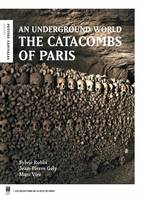 THE CATACOMBS OF PARIS (ANG) - AN UNDERGROUND WORLD