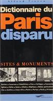 Dictionnaire du Paris disparu, sites & monuments