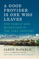 A Good Provider Is One Who Leaves, One Family and Migration in the 21st Century