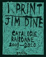Jim Dine I Print. Catalogue RaisonnE of Prints, 2001-2020 /anglais