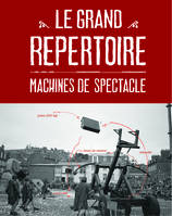 GRAND REPERTOIRE (LE), machines de spectacle