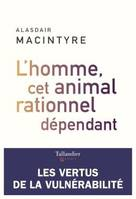 L'homme, cet animal rationnel dépendant