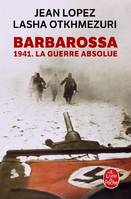 Barbarossa, 1941. La Guerre absolue