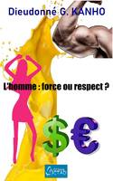 L'homme : force ou respect ?