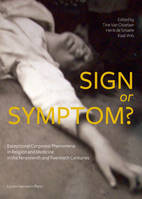 Sign or Symptom?, Exceptional Corporeal Phenomena in Religion and Medicine in the 19th and 20th Centuries