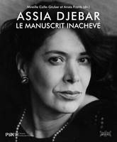Assia Djebar. Le manuscrit inachevé
