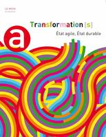 TRANSFORMATION(S) - ETAT AGILE, ETAT DURABLE, État agile, État durable